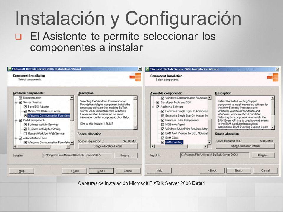 Instalación y Configuración El Asistente te permite seleccionar los componentes a instalar Capturas de instalación Microsoft BizTalk Server 2006 Beta1