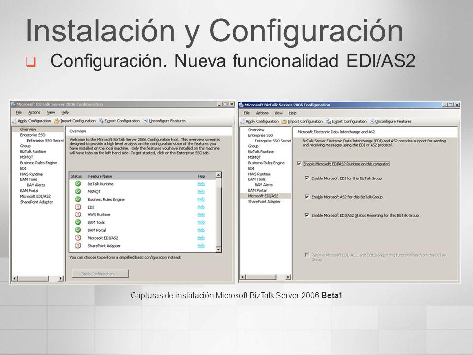 Instalación y Configuración Configuración. Nueva funcionalidad EDI/AS2 Capturas de instalación Microsoft BizTalk Server 2006 Beta1