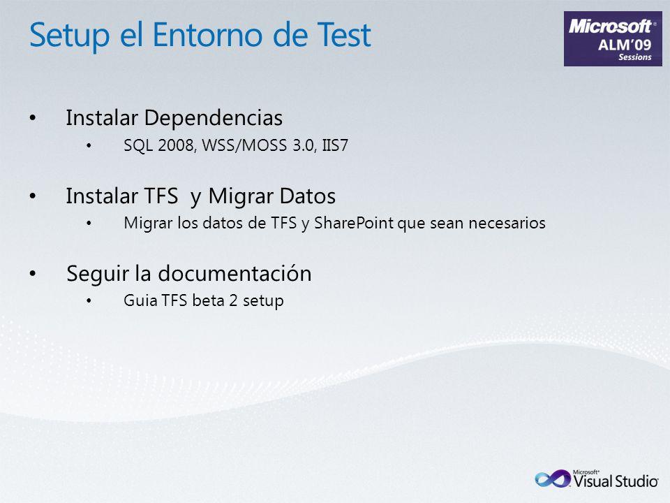 Instalar Dependencias SQL 2008, WSS/MOSS 3.0, IIS7 Instalar TFS y Migrar Datos Migrar los datos de TFS y SharePoint que sean necesarios Seguir la documentación Guia TFS beta 2 setup
