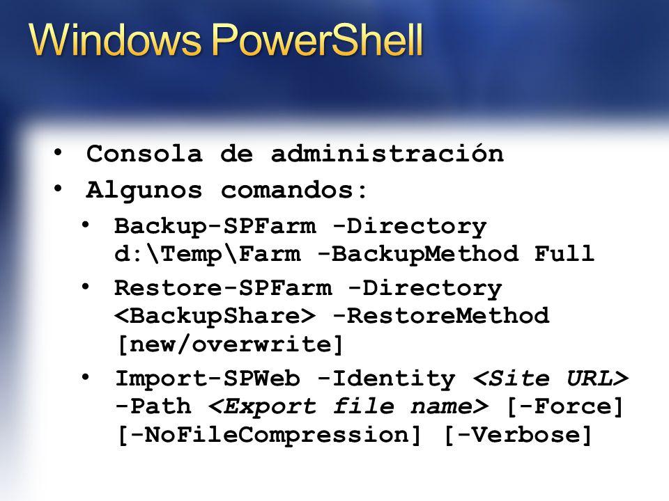 Consola de administración Algunos comandos: Backup-SPFarm -Directory d:\Temp\Farm -BackupMethod Full Restore-SPFarm -Directory -RestoreMethod [new/overwrite] Import-SPWeb -Identity -Path [-Force] [-NoFileCompression] [-Verbose]