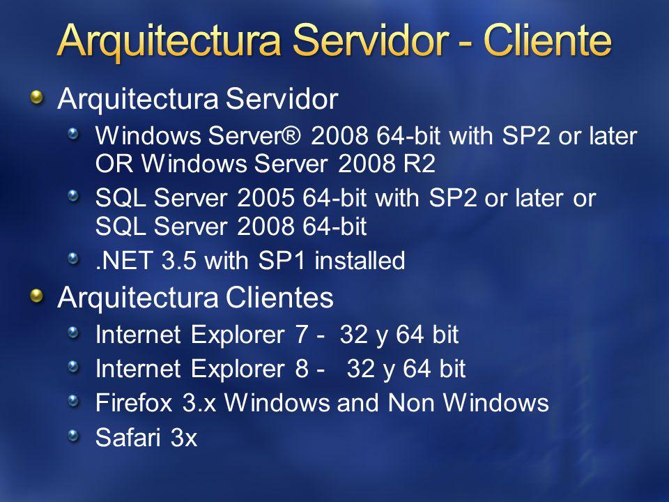 Arquitectura Servidor Windows Server® 2008 64-bit with SP2 or later OR Windows Server 2008 R2 SQL Server 2005 64-bit with SP2 or later or SQL Server 2