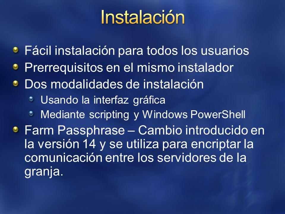 Fácil instalación para todos los usuarios Prerrequisitos en el mismo instalador Dos modalidades de instalación Usando la interfaz gráfica Mediante scripting y Windows PowerShell Farm Passphrase – Cambio introducido en la versión 14 y se utiliza para encriptar la comunicación entre los servidores de la granja.