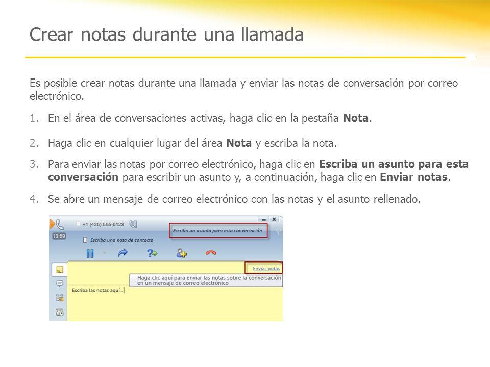 Es posible crear notas durante una llamada y enviar las notas de conversación por correo electrónico. 1.En el área de conversaciones activas, haga cli