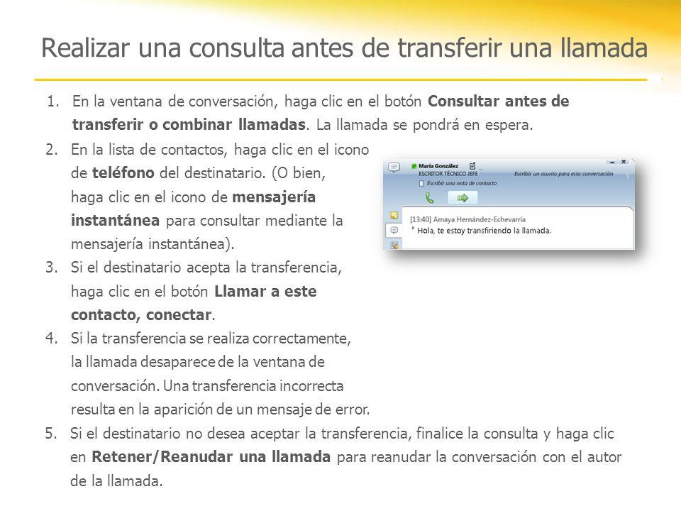 Realizar una consulta antes de transferir una llamada 1.En la ventana de conversación, haga clic en el botón Consultar antes de transferir o combinar