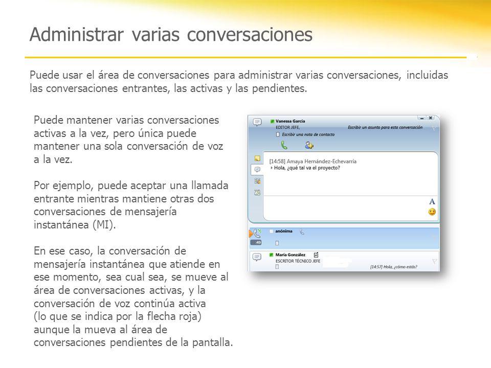 Administrar varias conversaciones Puede mantener varias conversaciones activas a la vez, pero única puede mantener una sola conversación de voz a la v
