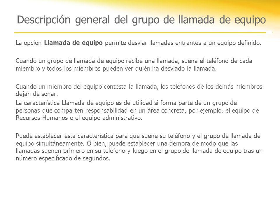 Descripción general del grupo de llamada de equipo La opción Llamada de equipo permite desviar llamadas entrantes a un equipo definido. Cuando un grup
