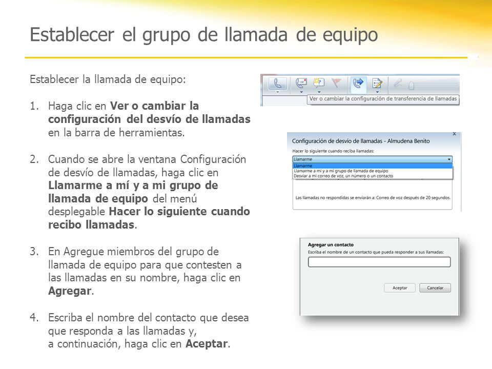 Establecer el grupo de llamada de equipo Establecer la llamada de equipo: 1.Haga clic en Ver o cambiar la configuración del desvío de llamadas en la b
