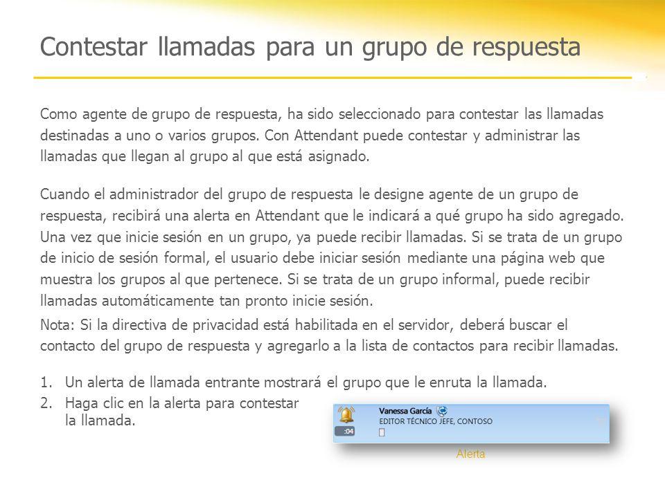 Contestar llamadas para un grupo de respuesta Como agente de grupo de respuesta, ha sido seleccionado para contestar las llamadas destinadas a uno o v
