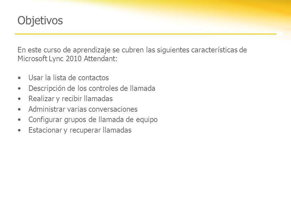 Objetivos En este curso de aprendizaje se cubren las siguientes características de Microsoft Lync 2010 Attendant: Usar la lista de contactos Descripci