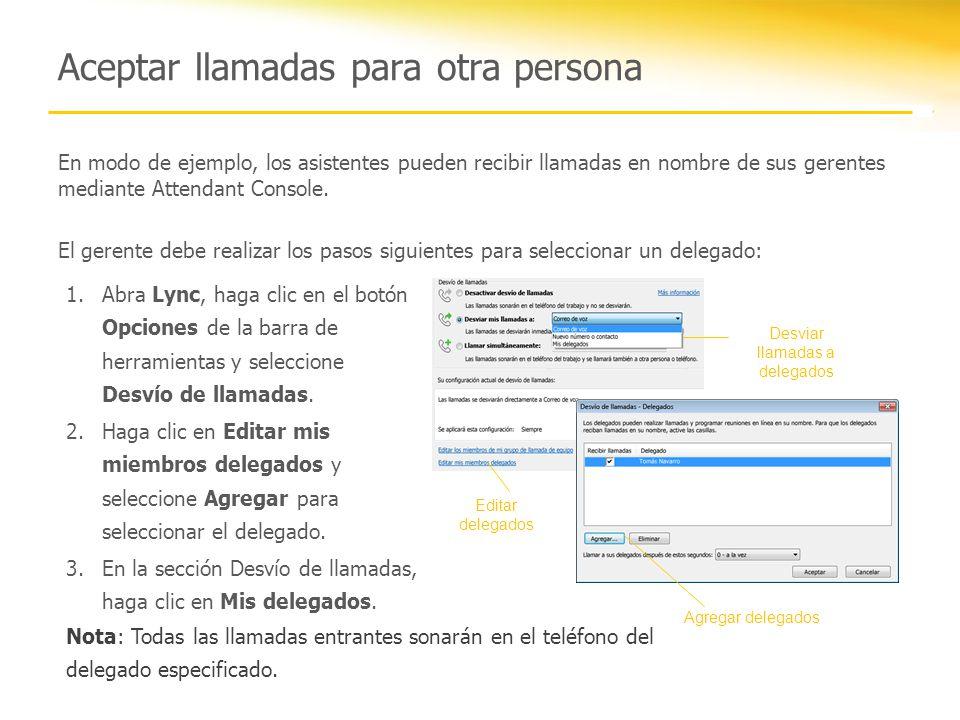 Aceptar llamadas para otra persona En modo de ejemplo, los asistentes pueden recibir llamadas en nombre de sus gerentes mediante Attendant Console. El