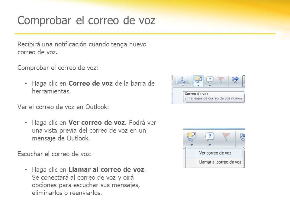 Comprobar el correo de voz Recibirá una notificación cuando tenga nuevo correo de voz. Comprobar el correo de voz: Haga clic en Correo de voz de la ba