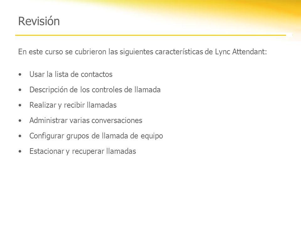 Revisión En este curso se cubrieron las siguientes características de Lync Attendant: Usar la lista de contactos Descripción de los controles de llama
