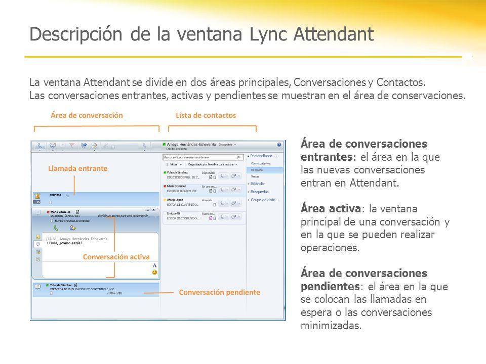 Descripción de la ventana Lync Attendant La ventana Attendant se divide en dos áreas principales, Conversaciones y Contactos. Las conversaciones entra