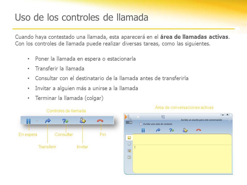 Uso de los controles de llamada Controles de llamada En esperaFin Transferir Consultar Invitar Cuando haya contestado una llamada, esta aparecerá en e