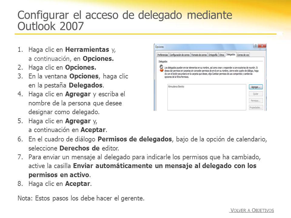 Configurar el acceso de delegado mediante Outlook 2007 1.Haga clic en Herramientas y, a continuación, en Opciones. 2.Haga clic en Opciones. 3.En la ve