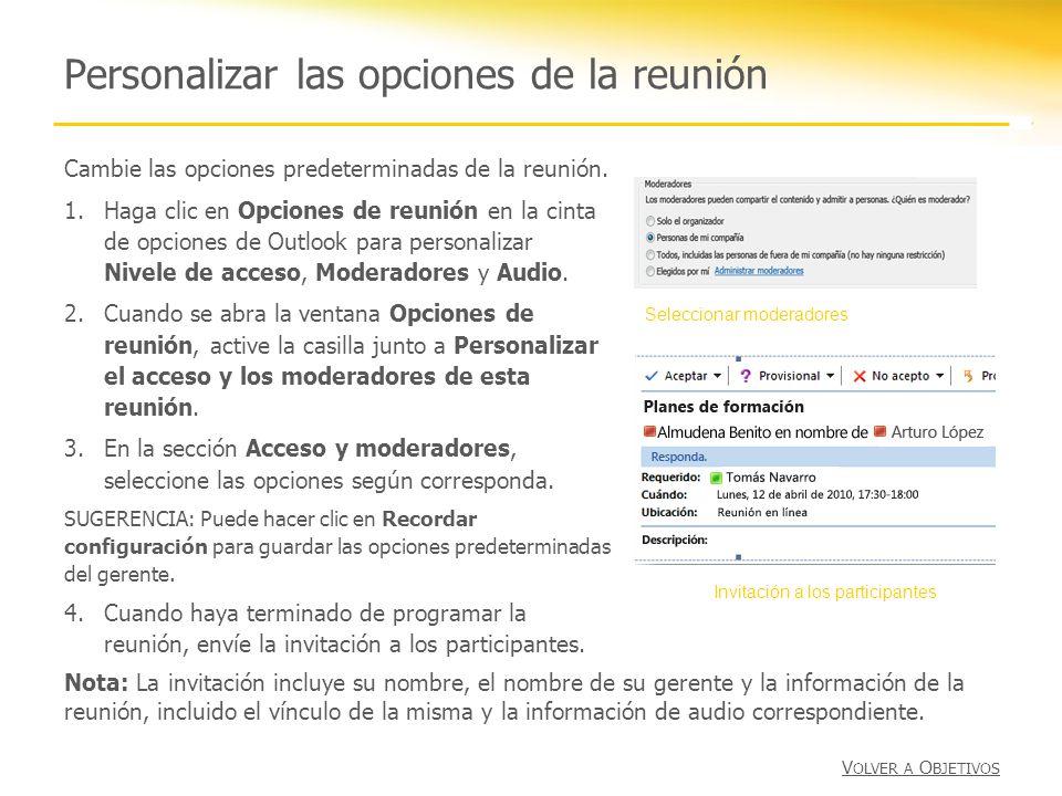 Personalizar las opciones de la reunión Cambie las opciones predeterminadas de la reunión. 1.Haga clic en Opciones de reunión en la cinta de opciones
