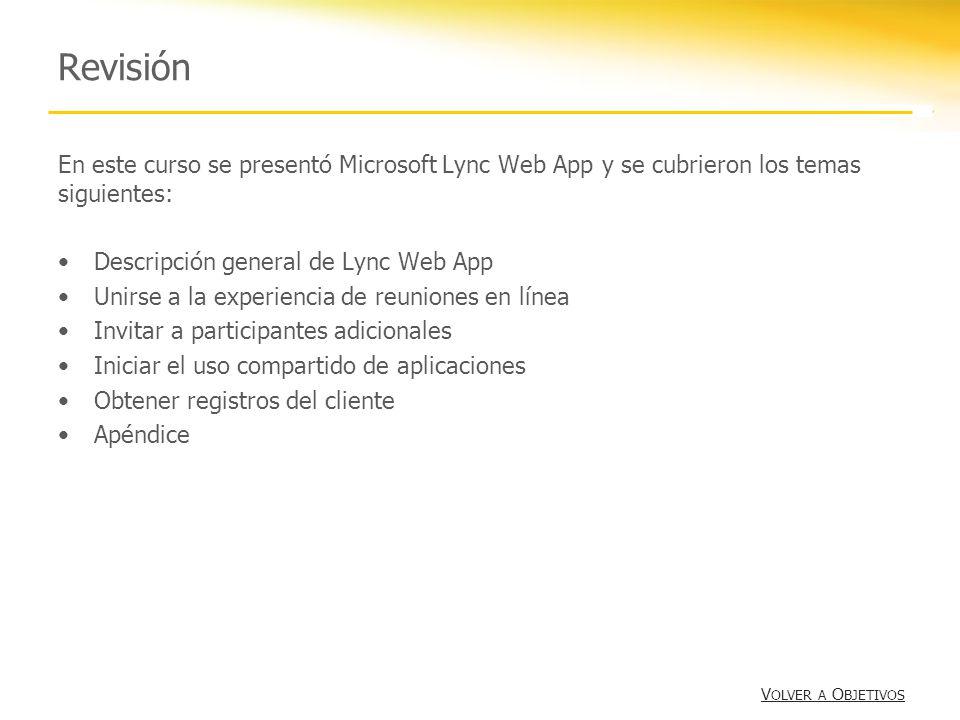 Revisión En este curso se presentó Microsoft Lync Web App y se cubrieron los temas siguientes: Descripción general de Lync Web App Unirse a la experie