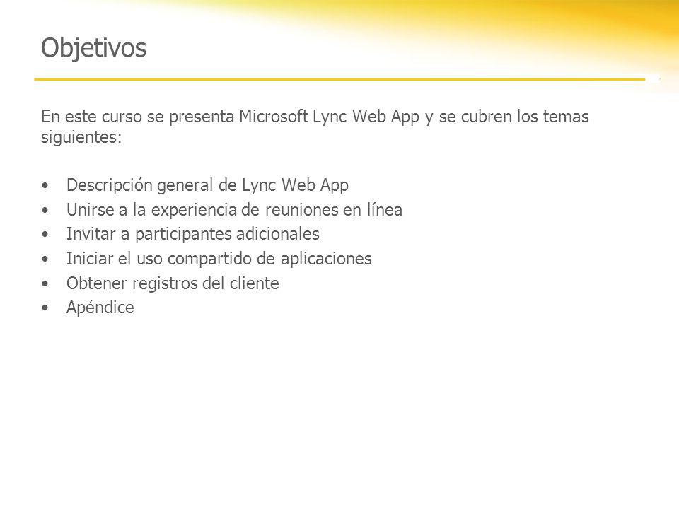 Objetivos En este curso se presenta Microsoft Lync Web App y se cubren los temas siguientes: Descripción general de Lync Web App Unirse a la experienc