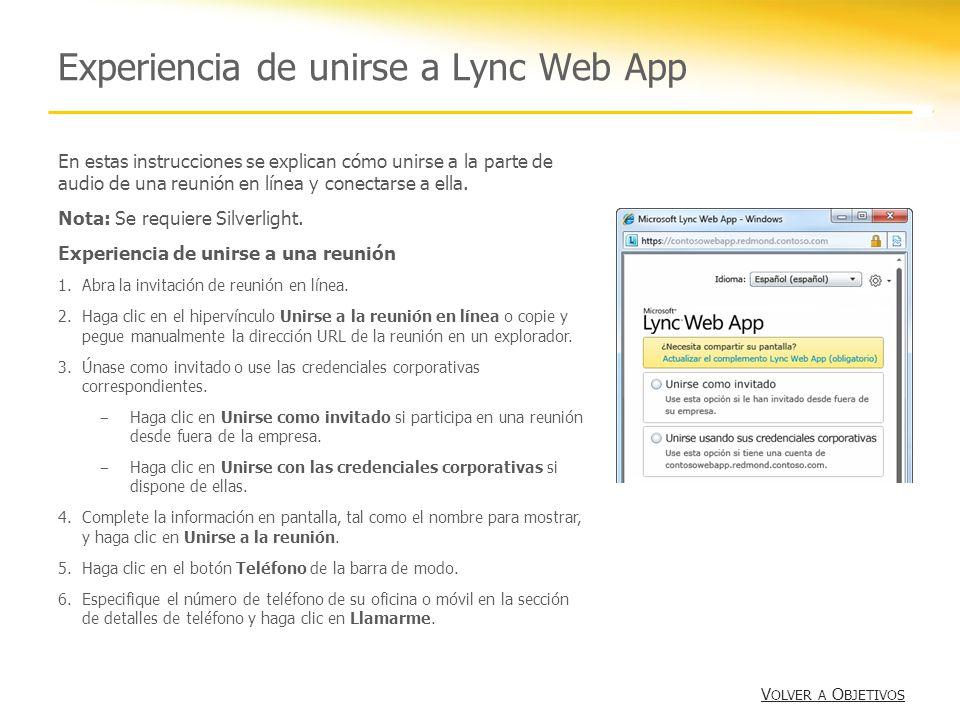 Experiencia de unirse a Lync Web App En estas instrucciones se explican cómo unirse a la parte de audio de una reunión en línea y conectarse a ella. N