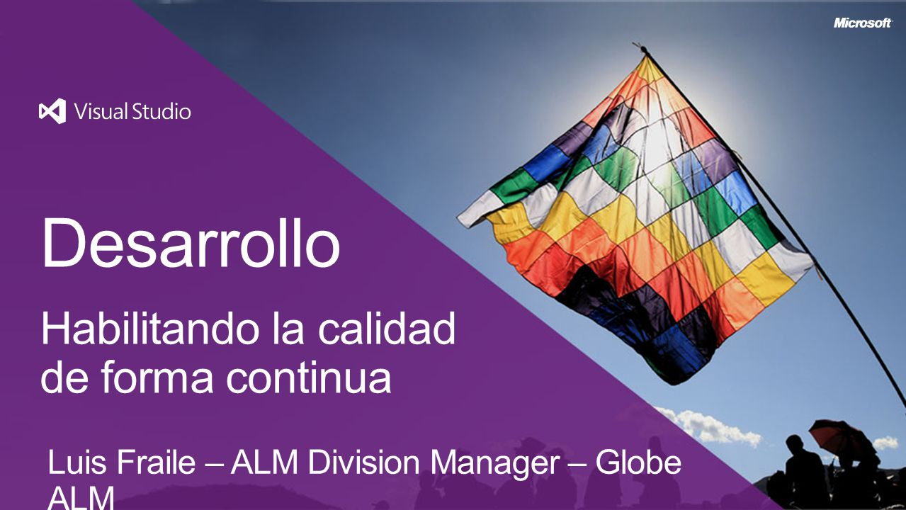 Desarrollo Habilitando la calidad de forma continua Luis Fraile – ALM Division Manager – Globe ALM