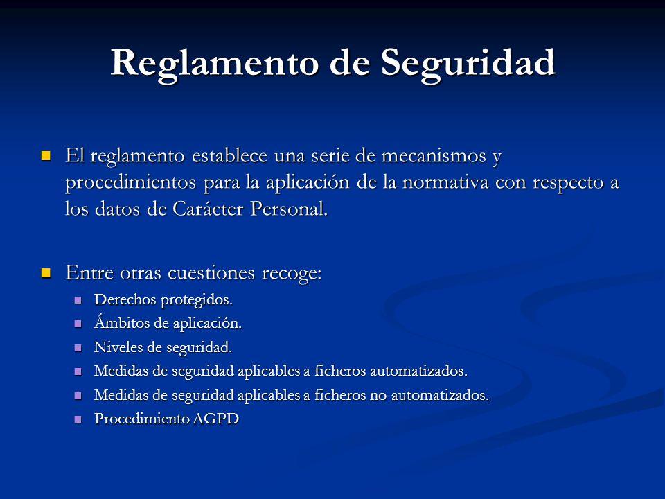 Reglamento de Seguridad El reglamento establece una serie de mecanismos y procedimientos para la aplicación de la normativa con respecto a los datos d