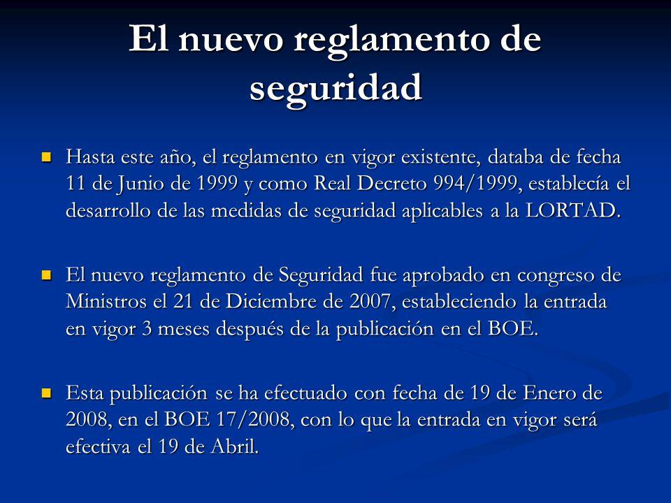 El nuevo reglamento de seguridad Hasta este año, el reglamento en vigor existente, databa de fecha 11 de Junio de 1999 y como Real Decreto 994/1999, e