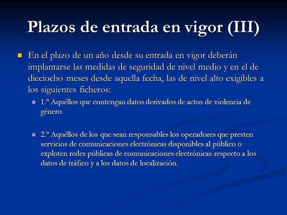 Plazos de entrada en vigor (III) En el plazo de un año desde su entrada en vigor deberán implantarse las medidas de seguridad de nivel medio y en el d