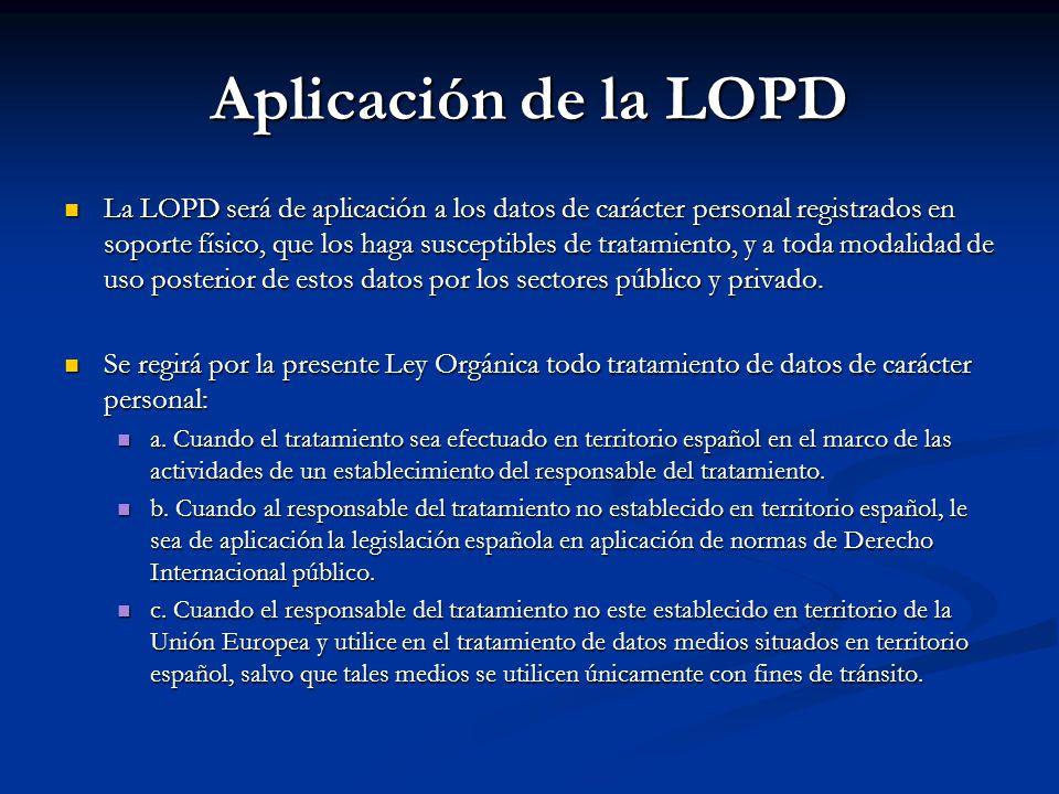 Aplicación de la LOPD La LOPD será de aplicación a los datos de carácter personal registrados en soporte físico, que los haga susceptibles de tratamie