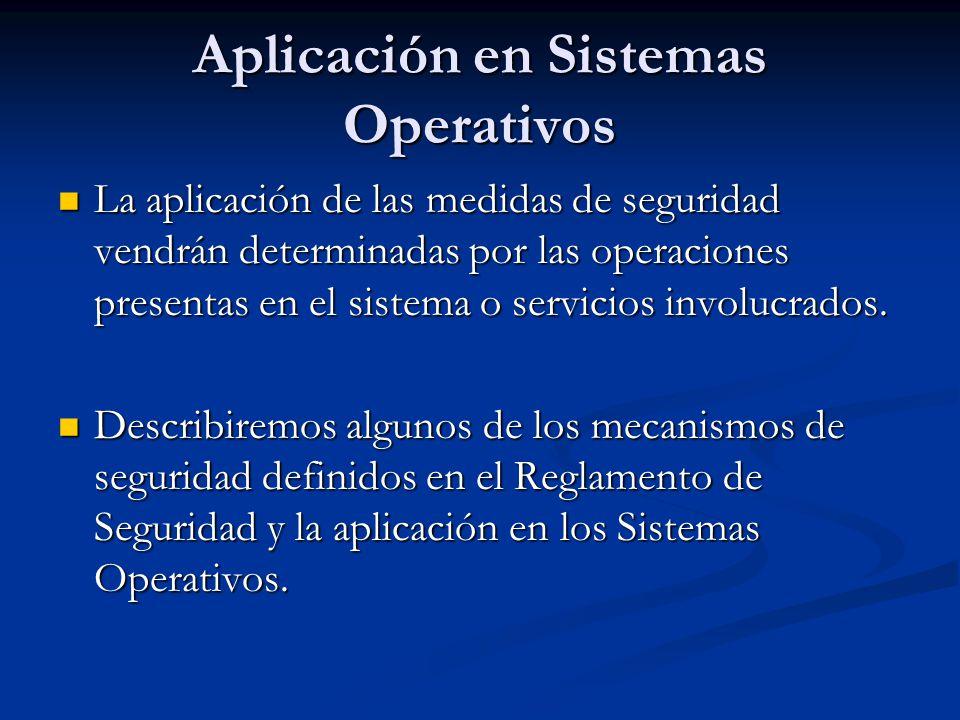Aplicación en Sistemas Operativos La aplicación de las medidas de seguridad vendrán determinadas por las operaciones presentas en el sistema o servici