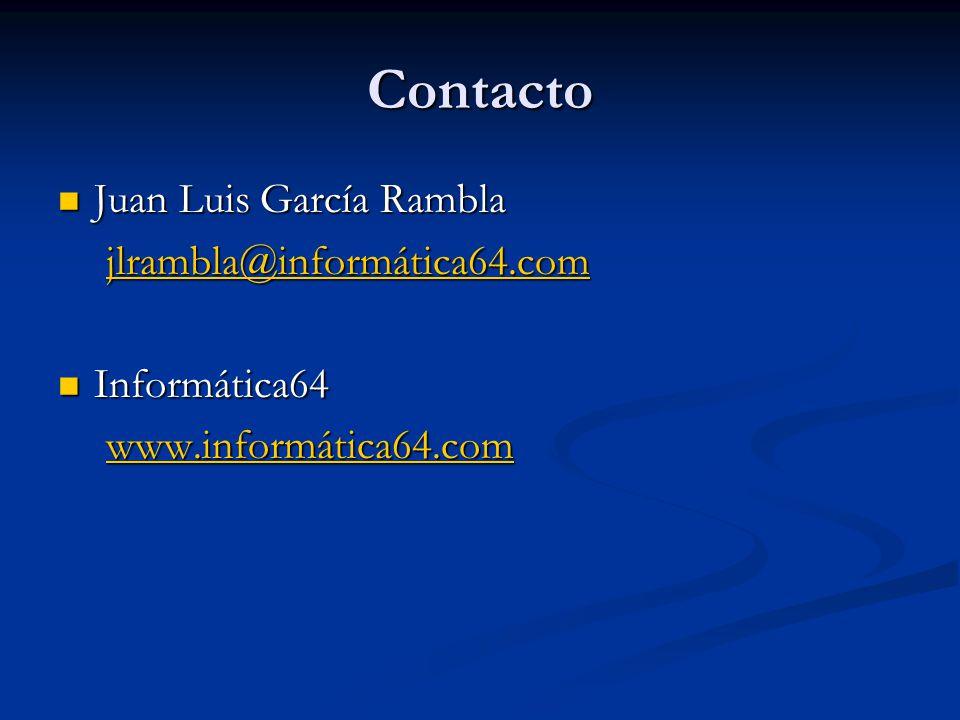 Contacto Juan Luis García Rambla Juan Luis García Rambla jlrambla@informática64.com Informática64 Informática64 www.informática64.com