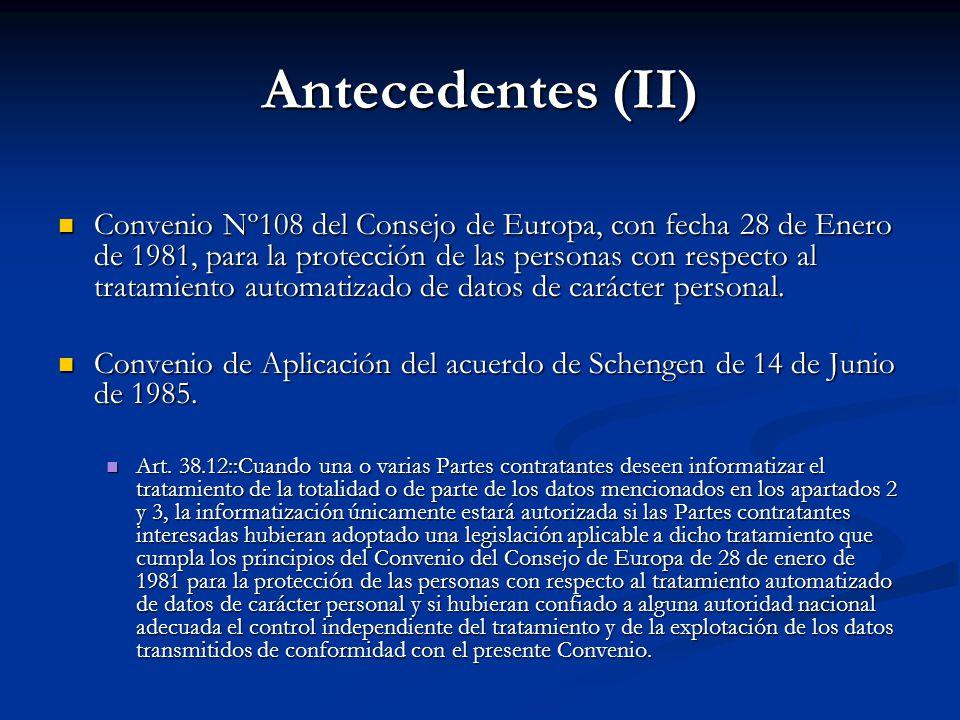 Antecedentes (II) Convenio Nº108 del Consejo de Europa, con fecha 28 de Enero de 1981, para la protección de las personas con respecto al tratamiento