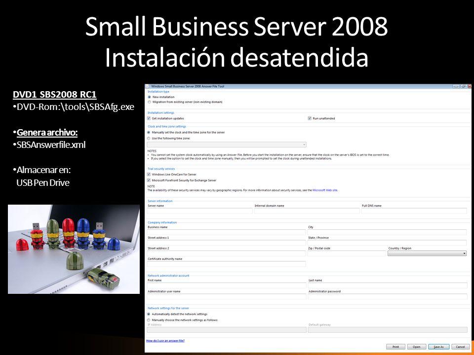 Small Business Server 2008 Instalación desatendida DVD1 SBS2008 RC1 DVD-Rom:\tools\SBSAfg.exe Genera archivo: SBSAnswerfile.xml Almacenar en: USB Pen