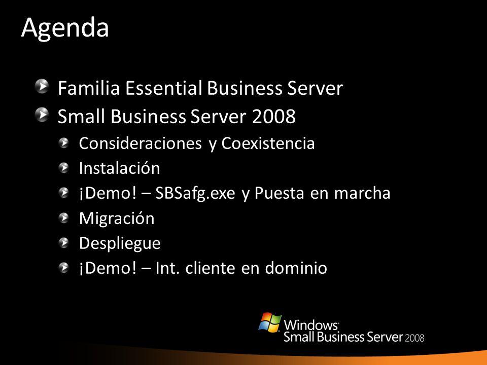 Agenda Familia Essential Business Server Small Business Server 2008 Consideraciones y Coexistencia Instalación ¡Demo! – SBSafg.exe y Puesta en marcha