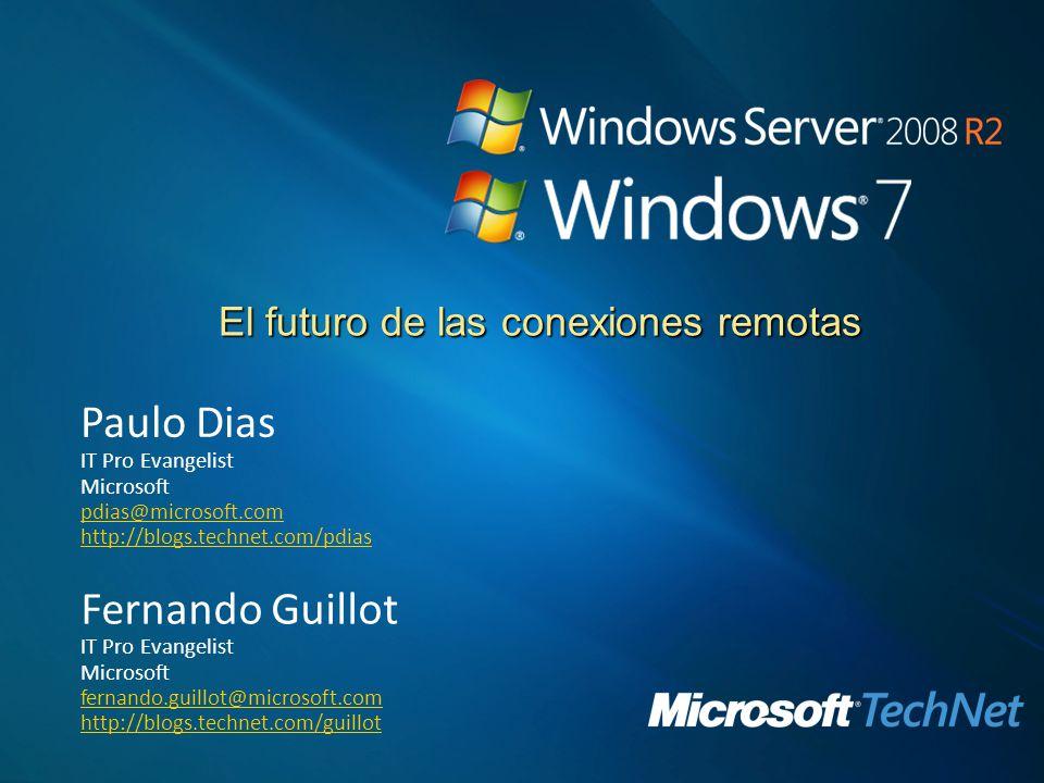 El futuro de las conexiones remotas Paulo Dias IT Pro Evangelist Microsoft pdias@microsoft.com http://blogs.technet.com/pdias Fernando Guillot IT Pro Evangelist Microsoft fernando.guillot@microsoft.com http://blogs.technet.com/guillot