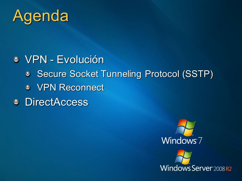 Agenda VPN - Evolución Secure Socket Tunneling Protocol (SSTP) VPN Reconnect DirectAccess