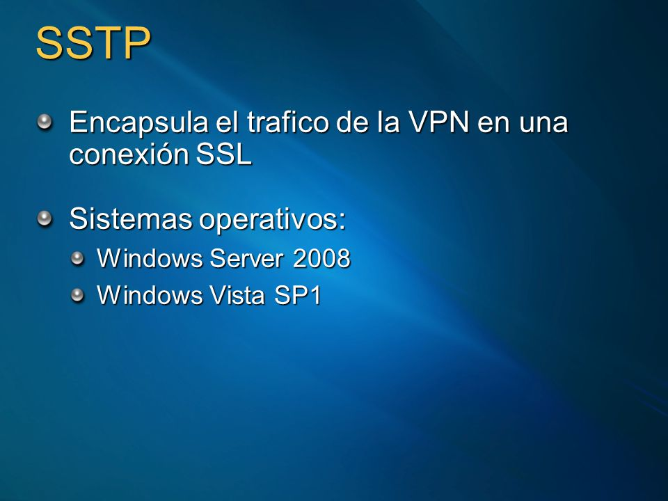 SSTP Encapsula el trafico de la VPN en una conexión SSL Sistemas operativos: Windows Server 2008 Windows Vista SP1