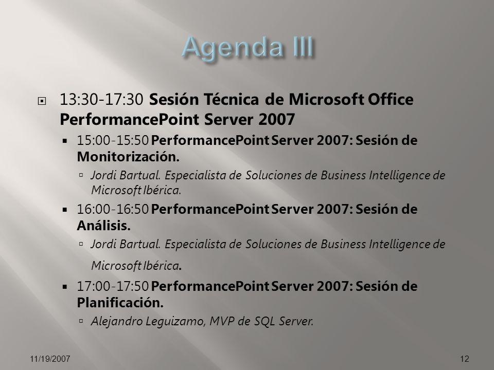 13:30-17:30 Sesión Técnica de Microsoft Office PerformancePoint Server 2007 15:00-15:50 PerformancePoint Server 2007: Sesión de Monitorización.