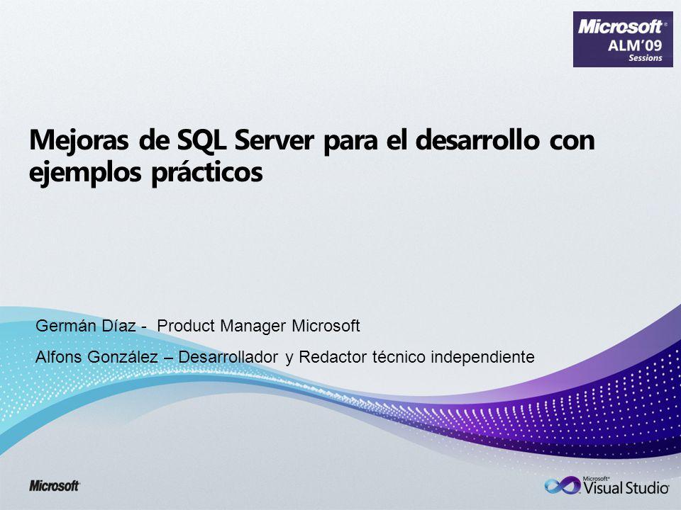 Mejoras de SQL Server para el desarrollo con ejemplos prácticos Germán Díaz - Product Manager Microsoft Alfons González – Desarrollador y Redactor téc