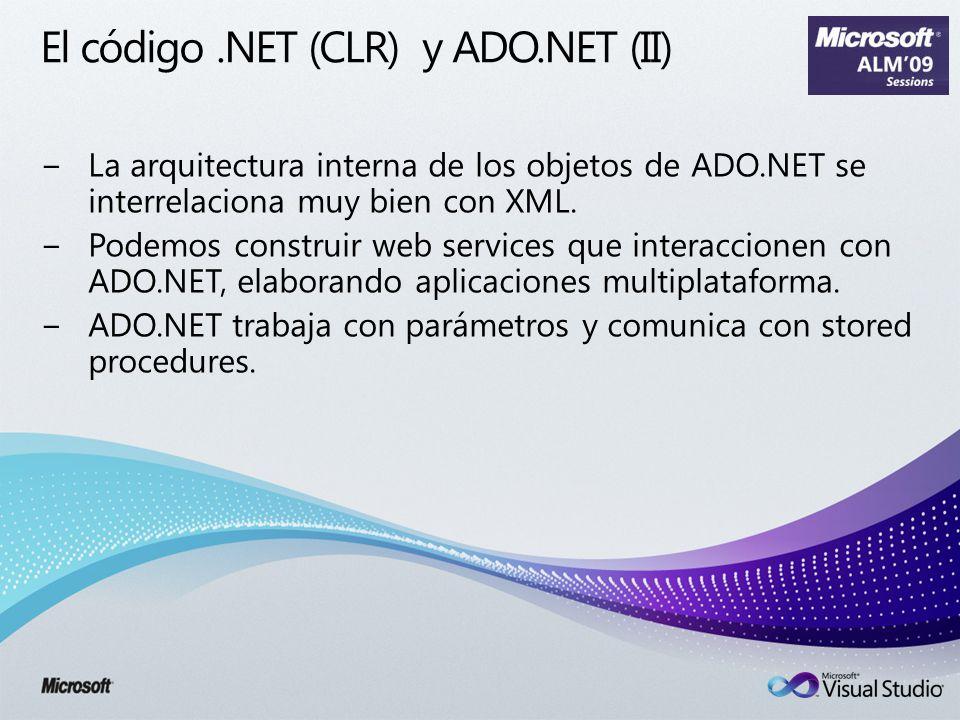 El código.NET (CLR) y ADO.NET (II) La arquitectura interna de los objetos de ADO.NET se interrelaciona muy bien con XML. Podemos construir web service