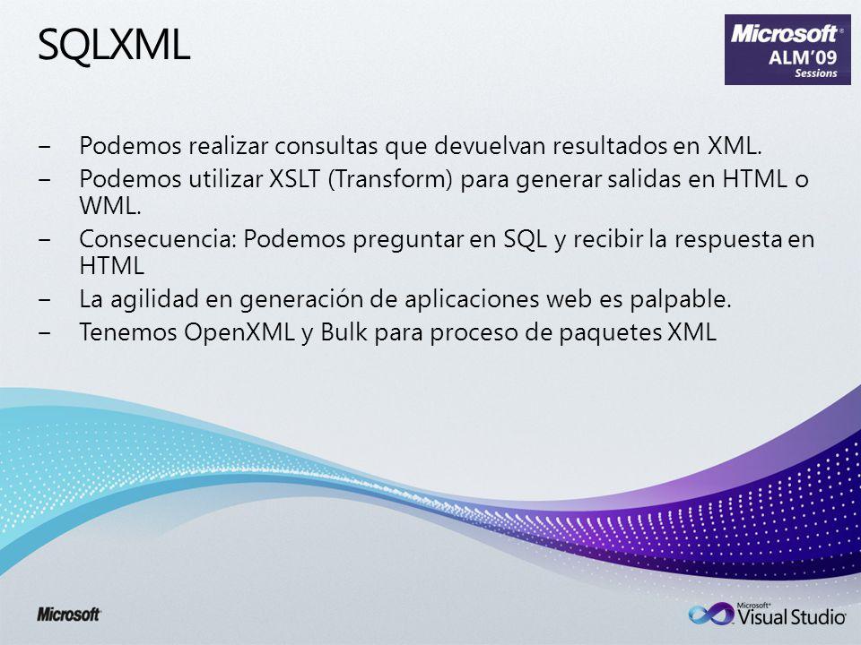 SQLXML Podemos realizar consultas que devuelvan resultados en XML. Podemos utilizar XSLT (Transform) para generar salidas en HTML o WML. Consecuencia: