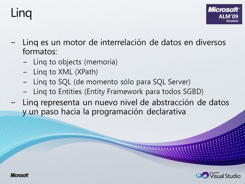 Linq Linq es un motor de interrelación de datos en diversos formatos: Linq to objects (memoria) Linq to XML (XPath) Linq to SQL (de momento sólo para SQL Server) Linq to Entities (Entity Framework para todos SGBD) Linq representa un nuevo nivel de abstracción de datos y un paso hacia la programación declarativa