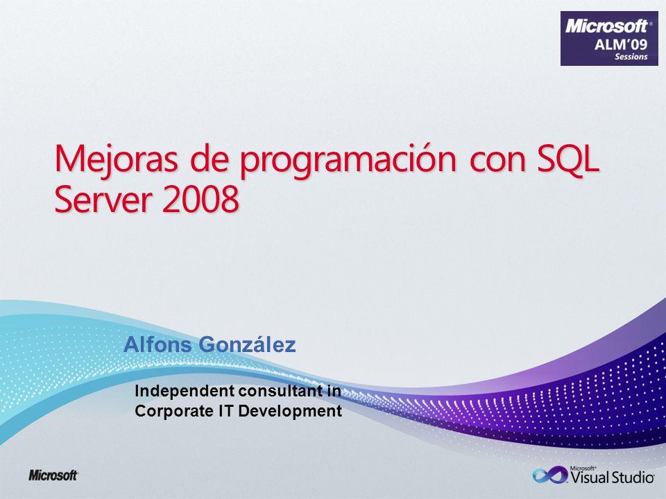 Mejoras de programación con SQL Server 2008 Alfons González Independent consultant in Corporate IT Development
