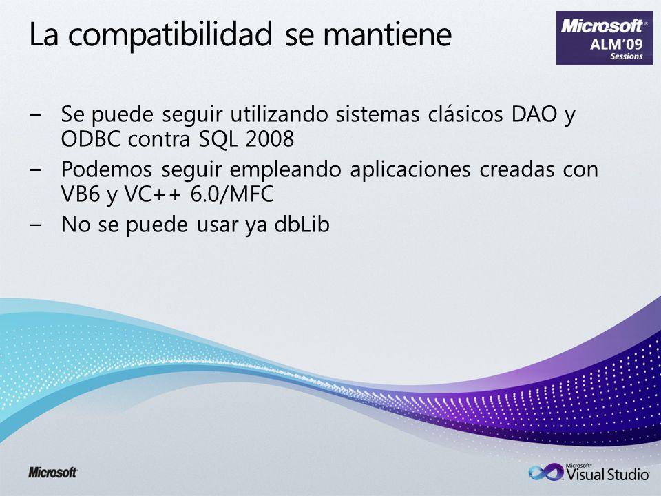La compatibilidad se mantiene Se puede seguir utilizando sistemas clásicos DAO y ODBC contra SQL 2008 Podemos seguir empleando aplicaciones creadas con VB6 y VC++ 6.0/MFC No se puede usar ya dbLib