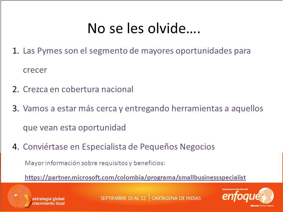 No se les olvide…. 1.Las Pymes son el segmento de mayores oportunidades para crecer 2.Crezca en cobertura nacional 3.Vamos a estar más cerca y entrega