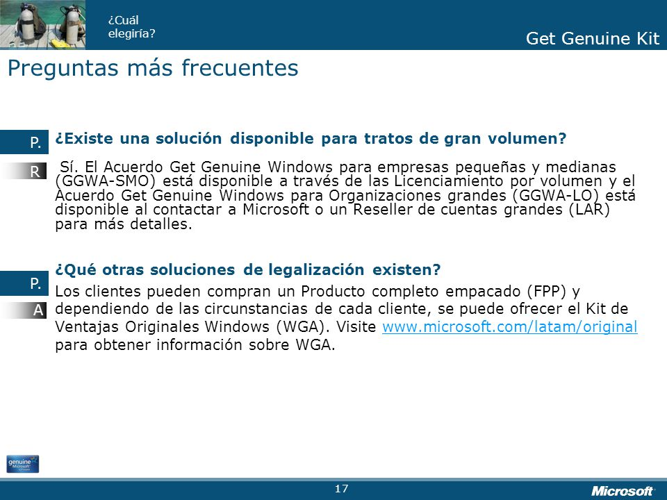 Get Genuine Kit ¿Cuál elegiría? Get Genuine Kit ¿Existe una solución disponible para tratos de gran volumen? Sí. El Acuerdo Get Genuine Windows para e