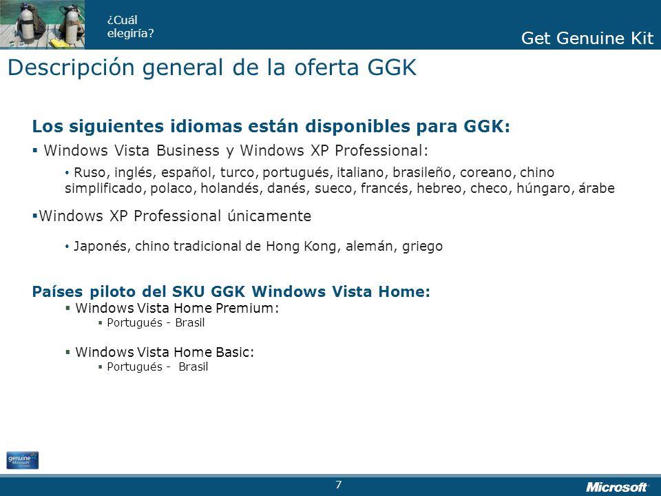 Get Genuine Kit ¿Cuál elegiría? Get Genuine Kit Los siguientes idiomas están disponibles para GGK: Windows Vista Business y Windows XP Professional: R