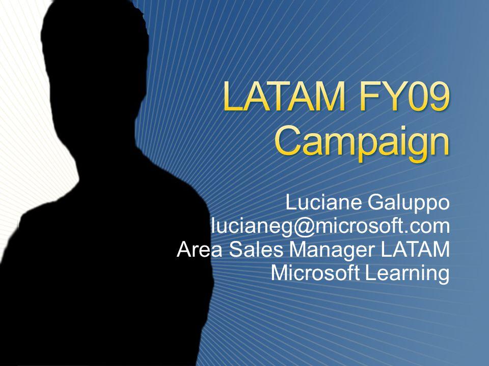 Luciane Galuppo lucianeg@microsoft.com Area Sales Manager LATAM Microsoft Learning