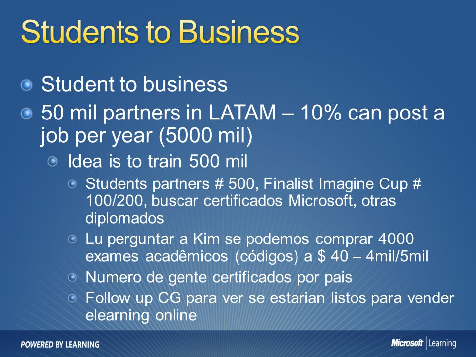 Student to business 50 mil partners in LATAM – 10% can post a job per year (5000 mil) Idea is to train 500 mil Students partners # 500, Finalist Imagi