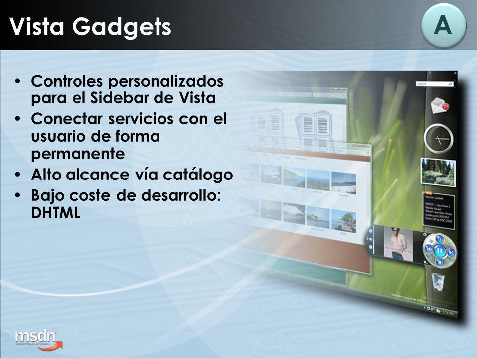 Vista Gadgets Controles personalizados para el Sidebar de Vista Conectar servicios con el usuario de forma permanente Alto alcance vía catálogo Bajo coste de desarrollo: DHTML A