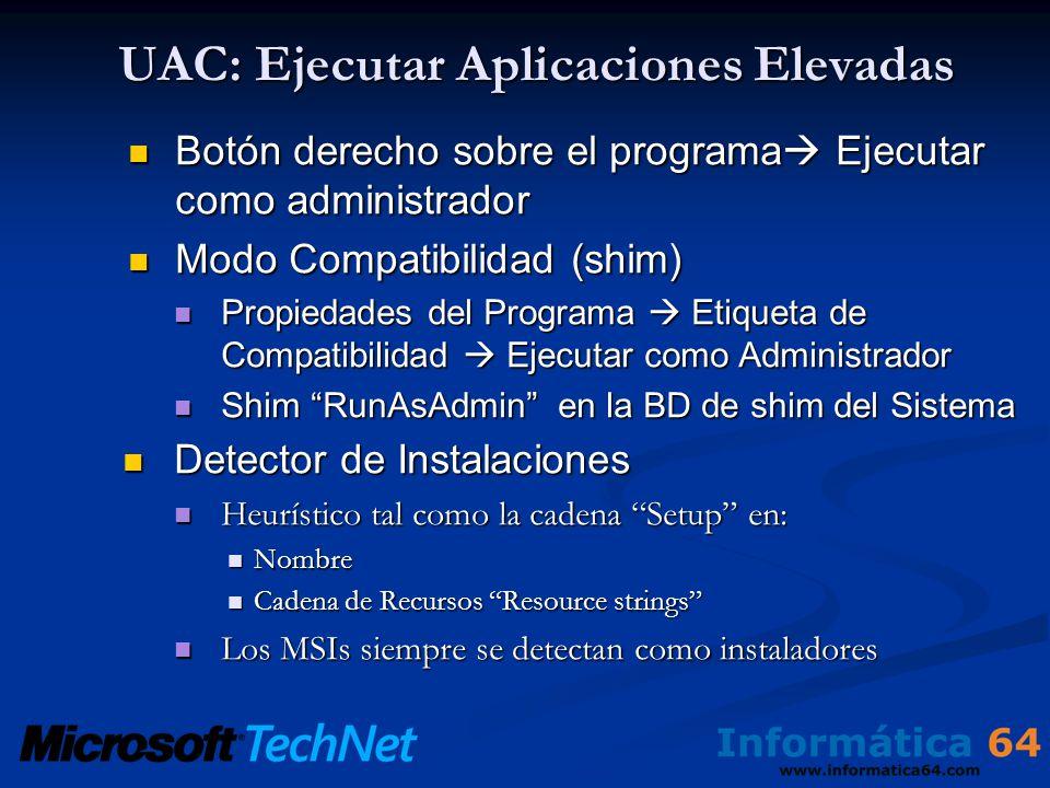 UAC: Ejecutar Aplicaciones Elevadas Botón derecho sobre el programa Ejecutar como administrador Botón derecho sobre el programa Ejecutar como administrador Modo Compatibilidad (shim) Modo Compatibilidad (shim) Propiedades del Programa Etiqueta de Compatibilidad Ejecutar como Administrador Propiedades del Programa Etiqueta de Compatibilidad Ejecutar como Administrador Shim RunAsAdmin en la BD de shim del Sistema Shim RunAsAdmin en la BD de shim del Sistema Detector de Instalaciones Detector de Instalaciones Heurístico tal como la cadena Setup en: Heurístico tal como la cadena Setup en: Nombre Nombre Cadena de Recursos Resource strings Cadena de Recursos Resource strings Los MSIs siempre se detectan como instaladores Los MSIs siempre se detectan como instaladores